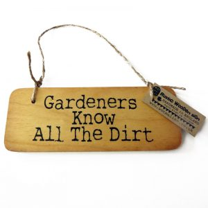Gardeners know all the dirt wooden sign