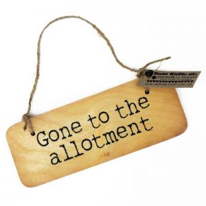 Gone to the Allotment Wooden Sign